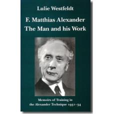 F. Matthias Alexander: The Man and His Work